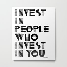 Invest in People who Invest in You Metal Print