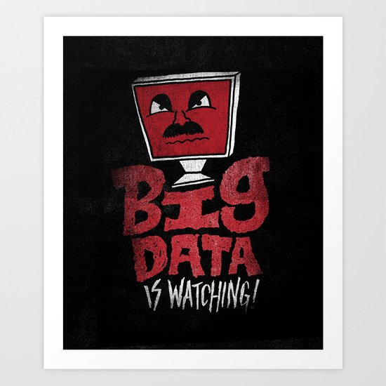 Big Data is Watching Art Print