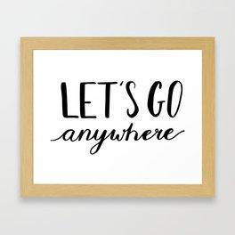 Travel, Adventure gifts - Let's go anywhere Framed Art Print