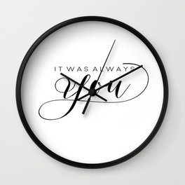 PRINTABLE Art,It Was Always You,Love Sign,Love Quote,I Love You More,Gift For Her,Gift For Him Wall Clock