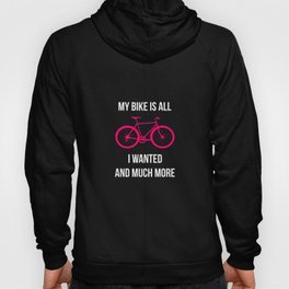 My Bike Is All I Wanted And Much More Hoody