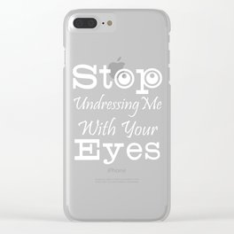 Stop Undressing Me With Your Eyes Tshirt Clear iPhone Case