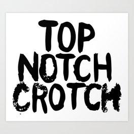 Top Notch Crotch Art Print