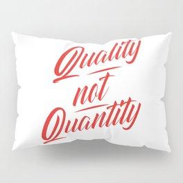 Quality not Quantity Pillow Sham