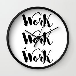 Work Work Work Motivational Quote Wall Clock