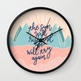 the sun will rise, and we will try again Wall Clock