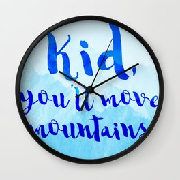 Kid, you'll move mountains Wall Clock