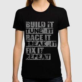Build It Tune It Race It Break It Fix It Repeat T-shirt