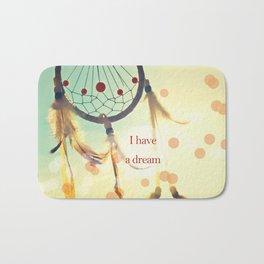 I have a dream Bath Mat