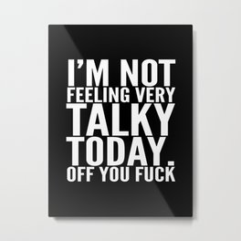 I'm Not Feeling Very Talky Today Off You Fuck (Black & White) Metal Print