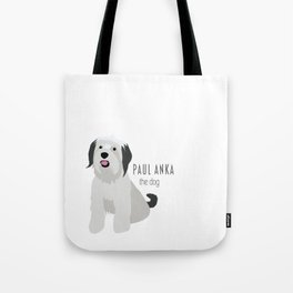 Paul Anka, the dog. Tote Bag