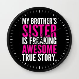 My Brother's Sister is Freaking Awesome True Story (Black - White - Pink) Wall Clock
