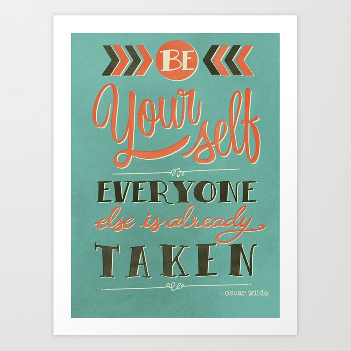 Be yourself everyone else is already taken Art Print