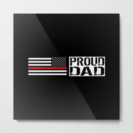 Firefighter: Proud Dad (Thin Red Line) Metal Print