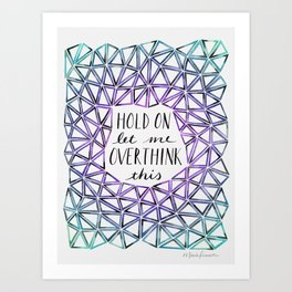 Hold On Let Me Overthink This - Purple and Teal Art Print