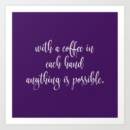 With Coffee Anything is Possible Art Print