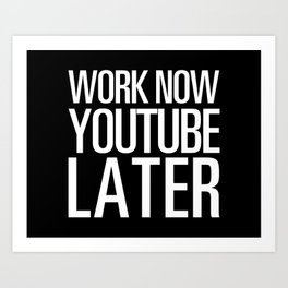 Work Now YouTube Later Art Print