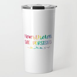 Nevertheless, She Persisted Rainbow Watercolor Typography Travel Mug