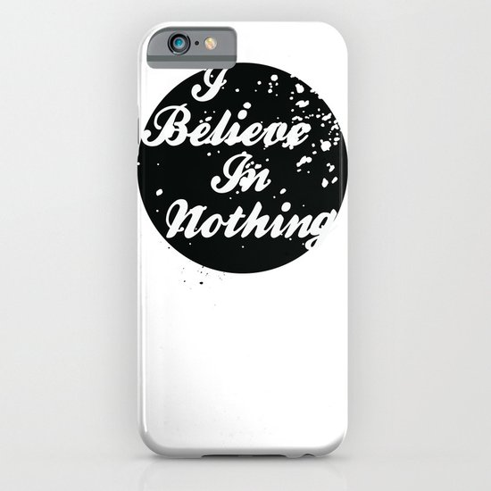 I Believe  In Nothing iPhone & iPod Case