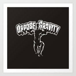 Oppose Gravity Art Print