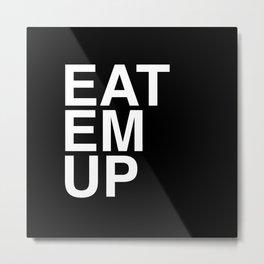 eat em up smaller Metal Print