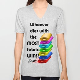 Whoever dies with the most fabric wins! Unisex V-Neck