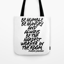 Be Humble Be Hungry and Always be the Hardest Worker in the Room. -Dwayne Johnson Quote Grunge Caps Tote Bag