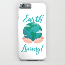 Mother Earth Needs A Little Loving Earth Day Gift iPhone Case