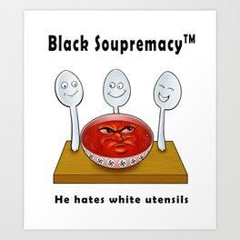 Black Soupremacy Art Print