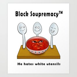 Black Soupremacy Art Print