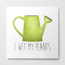 I Wet My Plants Metal Print