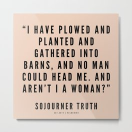 11  | Sojourner Truth Quotes 200828 Women Rights Activist Feminist Feminism Equality Girl Power Metal Print
