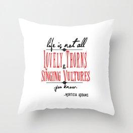 Life according to Morticia Throw Pillow