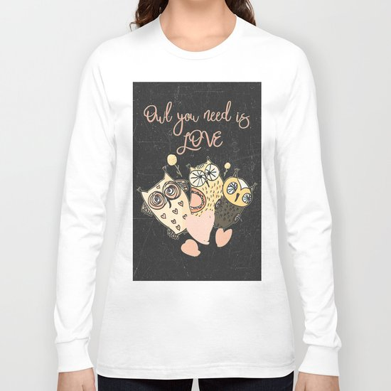 Owl you need is LOVE- Humor Animal Illustration & Typography on #Society6 Long Sleeve T-shirt
