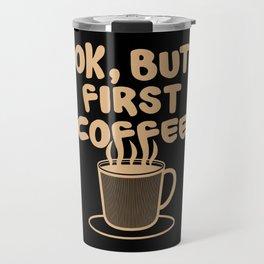 Ok, but first coffee | Caffeine Morning Routine Travel Mug