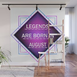 Legends are born in august Wall Mural