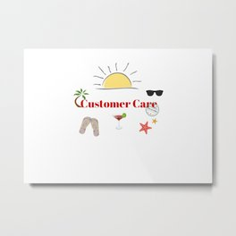 Customer Care : time out on holiday Metal Print
