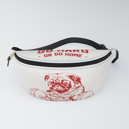 Go Hard Or Go Home Pug In Red Fanny Pack