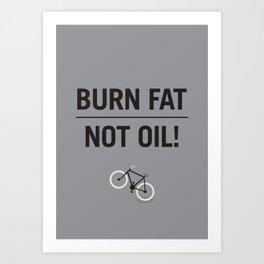 BURN FAT, NOT OIL! Art Print