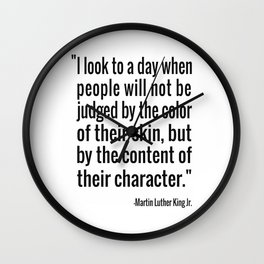 I Look To A Day When People Will Not Be Judged By The Color Of Their Skin, But By The Content Of Their Character. Wall Clock
