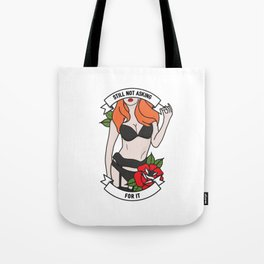 Still Not Asking For It Tote Bag