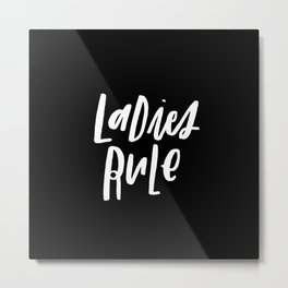 Ladies Rule Black Metal Print