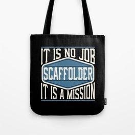 Scaffolder  - It Is No Job, It Is A Mission Tote Bag