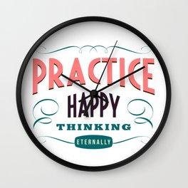 Practice happy - thinking eternally Wall Clock