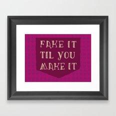 Fake It Til You Make It! Framed Art Print