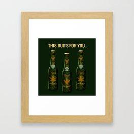 Bud's for you! Framed Art Print