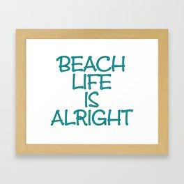 Beach Life is Alright Framed Art Print