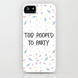 Too Pooped To Party iPhone Case