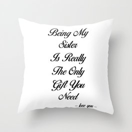 Funny Sister Gift, Being My Sister Is Really The Only Gift You Need Throw Pillow