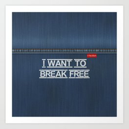 Denim Jeans - I Want To Break Free Art Print